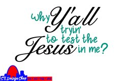 Why y'all tryin to test the Jesus in me ya'll svg cut png Product Image 2