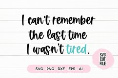 Sleepy SVG - I Can't Remember The Last Time I Wasn't Tired Product Image 2