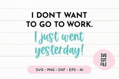 Funny SVG I Don't Want To Go To Work, I Went Yesterday SVG Product Image 2