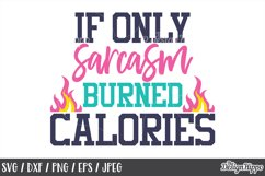 Funny, SVG, If only sarcasm burned calories, Sarcastic, Mom Product Image 1