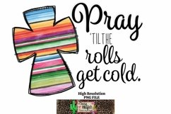 Pray until the rolls get cold Christian Dye Sublimation PNG Product Image 5