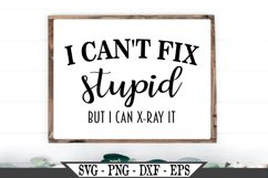 I Can't Fix Stupid But I Can X-ray It SVG Product Image 1