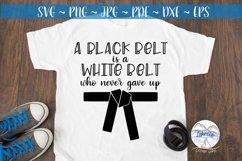 Black Belt is a White Belt Who Never Gave Up SVG Product Image 2