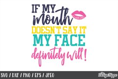 Funny, If my mouth doesn't say it my face definitely will Product Image 1
