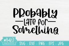 Funny SVG - Probably Late For Something SVG Cut File Product Image 2