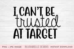 I Can't Be Trusted at Target- PNG, JPG Product Image 1