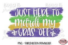 Mardi Gras Sublimation Design,Just Here To Mardi My Gras Off Product Image 1