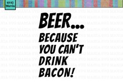 Beer Because You Can't Drink Bacon SVG File, Beer and Bacon SVG, Bacon SVG File, Beer Mug SVG, Beer Mug Decal SVG, Dad SVG Files for Him Product Image 1
