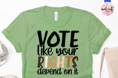 Vote like your rights depend on it - US Election Quote SVG Product Image 2