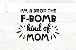 I'm a Drop the F-Bomb kind of Mom Funny saying svg Product Image 1