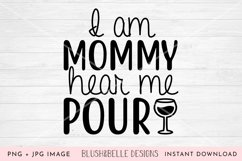I Am Mommy, Hear Me Pour - PNG, JPG Product Image 1
