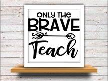 Teacher svg SVG DXF JPEG Silhouette Cameo Cricut math svg iron on Only the brave Teach svg brave svg arrow svg Product Image 3