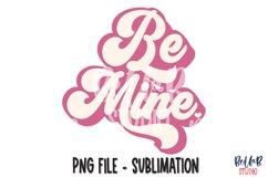Retro Be Mine Sublimation Design, Valentine's Day Design Product Image 1