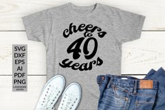 Cheers to 40 years - 40 Birthday shirt SVG cut file Product Image 1