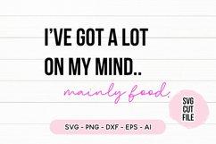 Funny SVG I've Got A Lot On My Mind, Mainly Food SVG Product Image 2