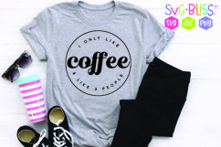I Only Like Coffee & Like 3 People- Sassy Quote SVG Product Image 1