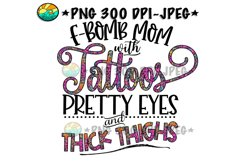 F Bomb Mom Tattoos Pretty Eyes Thick Thighs - PNG for Sub Product Image 1