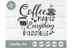 Coffee makes everything possible SVG, Coffee SVG, Coffee Product Image 1