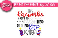 The Fireworks Aren't The Only Thing Getting Lit tonight SVG Product Image 1