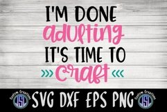 I'm Done Adulting It's Time to Craft   SVG DXF EPS PNG Product Image 2