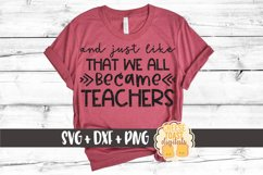 And Just Like That We All Became Teachers | Quarantine SVG Product Image 1