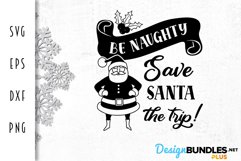 Be Naughty Save Santa the Trip - Christmas SVG Product Image 2