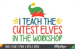 I Teach The Cutest Elves SVG, Teacher Christmas SVG DXF PNG Product Image 1