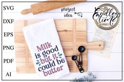 Milk Is Good But It Could Be Butter - A funny kitchen SVG Product Image 1