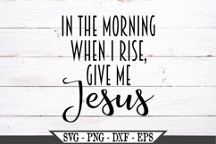 In The Morning When I Rise Give Me Jesus SVG Design Product Image 1