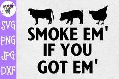Smoke Em if you Got Em SVG - Grilling SVG - Father's Day SVG Product Image 1