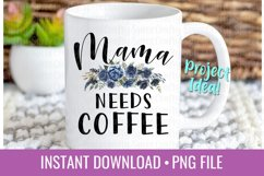 Mama Needs Coffee PNG Sublimation File Product Image 1