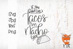If You Don't Like Taco's I'm Nacho Type - Handlettered SVG Product Image 3