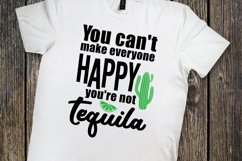 You Can't Make Everyone Happy You're Not Tequila Product Image 5