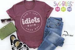 Sarcastic SVG- Don't Let Idiots Ruin Your Day Cut File Product Image 1