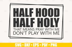 Half Hood Half Holy SVG files for Cricut, Don't Play With Me Product Image 1