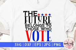 The future belong to those who vote - US Election Quote SVG Product Image 1