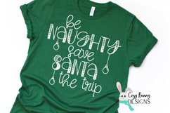 Be Naughty Save Santa the Trip - Christmas SVG Product Image 3