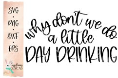 Why Don't We Do a Little Day Drinking SVG - Alcohol, Wine Product Image 2