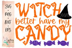 Witch Better Have My Candy - Halloween SVG Product Image 2