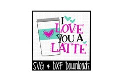 Latte SVG * I Love You A Latte Cut File Product Image 1