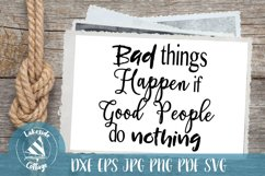 Bad Things Happen if Good People do Nothing svg - eps svg Product Image 1