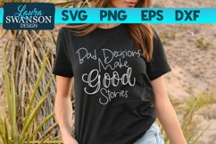Bad Decisions Make Good Stories SVG Cut File   Funny SVG Product Image 1