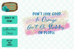 Don't Look Good In Orange Can't Go Stabby Sublimation Design Product Image 1