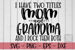 I Have Two Titles Mom And Grandma And I Rock Them Both SVG Product Image 1