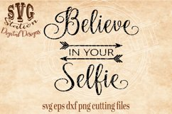 Believe In Your Selfie / SVG DXF PNG EPS Cutting File Silhouette Cricut Scal Product Image 1
