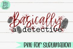 Basically A Detective - A PNG For Sublimation Product Image 1