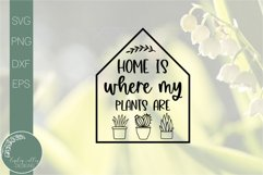 Home Is Where My Plants Are-Funny Plant SVG Product Image 2