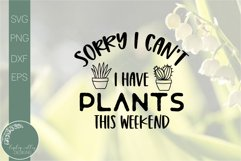 Sorry I Can't I Have Plants This Weekend-Funny Plant SVG Product Image 2