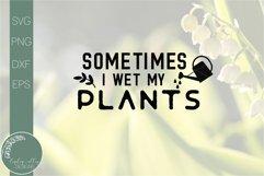Sometimes I Went My Plants SVG-Funny Gardening SVG Product Image 2