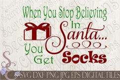 When You Stop Believing In Santa You Get Socks Product Image 1